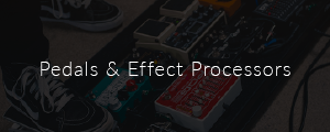 Pedals & Effects Processors